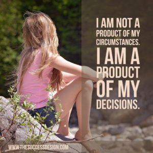I am the Product of My Decisions